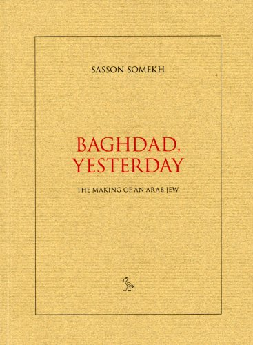 Baghdad, Yesterday: The Making of an Arab Jew