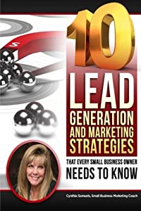 10 Lead Generation & Marketing Strategies That Every Small Business Owner Needs to Know! by lulu.com