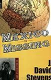 Mexico Is Missing, J. David Stevens, 0814251536