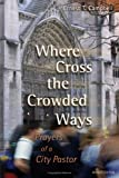 Where Cross the Crowded Ways, Ernest T. Campbell, 0802829813