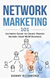 Network Marketing 101: Ultimate Guide To Create Passive Income From MLM Business (Network Maketing)