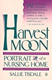 Harvest Moon : Portrait of a Nursing Home, Tisdale, Sallie, 0805010408