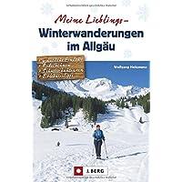 Allgäu: Meine Lieblings-Winterwanderungen im Allgäu. Wandern, Rodeln und Schneeschuh-Gehen zwischen Bodensee und Forggensee. Mit den schönsten Touren rund um Oberstdorf, Sonthofen und Füssen.