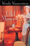 Old Money, Wendy Wasserstein, 0151009368