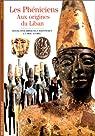 Les Phéniciens : Aux origines du Liban par Briquel-Chatonnet