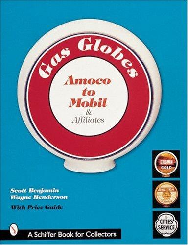 Gas Globes: Amoco to Mobil & Affiliates (Schiffer Book)