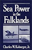 Sea Power in the Falklands, Koburger, Charles W., Jr., 0275910288