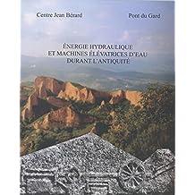 Énergie hydraulique et machines élévatrices d'eau dans l'Antiquité (Collection du Centre Jean Bérard t. 27) (French Edition)