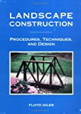 Landscape Construction Procedures, Techniques and Design, Giles, Floyd A., 0875638848