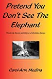 Pretend You Don't See The Elephant: The Family Secrets And Silence of Christian Science