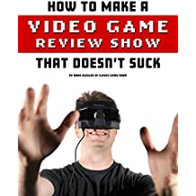 How To Make A Video Game Review Show That Doesn't Suck