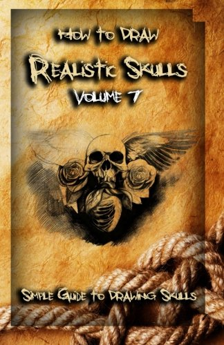 How To Draw Realistic Skulls Volume 7: Simple Guide to Drawing Skulls (How to Draw Skulls) pdf epub