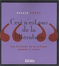 Ceci n'est pas de la littérature : Les forcenés de la critique passent à l'acte par Sylvie Yvert