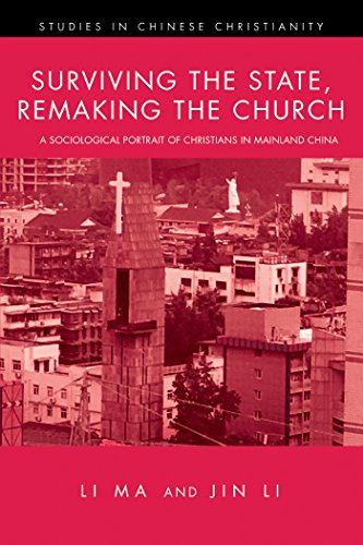 (Surviving the State, Remaking the Church: A Sociological Portrait of Christians in Mainland China (Studies in Chinese Christianity Book 0))
