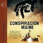 La conspiración del Maine (Dramatizada) [The Conspiracy of the Maine (Dramatized)] | Mario Escobar