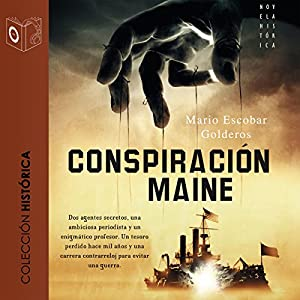La conspiración del Maine (Dramatizada) [The Conspiracy of the Maine (Dramatized)] Audiobook