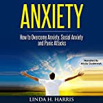 Anxiety: How to Overcome Anxiety, Social Anxiety, and Panic Attacks | Linda Harris