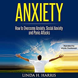 Anxiety: How to Overcome Anxiety, Social Anxiety, and Panic Attacks