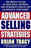 img - for Advanced Selling Strategies: The Proven System of Sales Ideas, Methods, and Techniques Used by Top Salespeople [ADVD SELLING STRATEGIES] book / textbook / text book