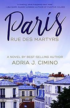 Paris, Rue des Martyrs: A Novel (From Paris to Provence Book 2) by [Cimino, Adria J.]
