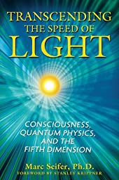 Transcending the Speed of Light: Consciousness, Quantum Physics, and the Fifth Dimension