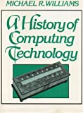 A History of Computing Technology, Williams, Michael R., 0133899179