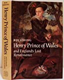 Henry, Prince of Wales, and England's Lost Renaissance, Roy Strong, 0500013756