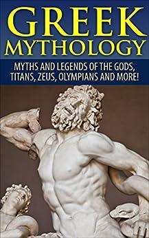 Greek Mythology: Myths And Legends Of The Gods, Titans, Zeus, Olympians and More! (Viking Mythology, Greece History, Greek Gods, Ancient Myths) by [Jackson, Roy]