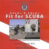 Adams and Adams Fit for Scuba, Jessica B. Adams and James B. Adams, 0741431114