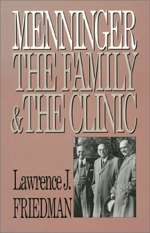 Menninger: The Family and the Clinic - Lawrence J. Friedman