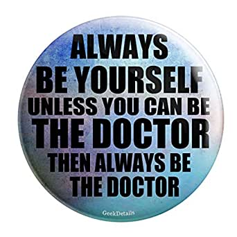 """Geek Details Doctor Themed 2.25"""" Pinback Button (Always Be The Doctor)"""