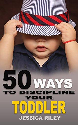 50 Ways to Discipline Your Toddler: NO B.S. Parent's Guide to Handle Chaos and Raise a Happy Child