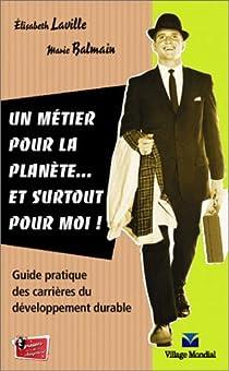 Un métier pour la planète... et surtout pour moi ! : Guide pratique des carrières du développement durable par Laville