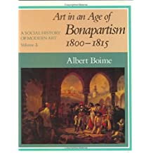 A Social History of Modern Art, Volume 2: Art in an Age of Bonapartism, 1800-1815