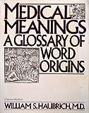 Medical Meanings, William S. Haubrich, 0156585723