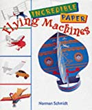 Incredible Paper Flying Machines, Norman Schmidt, 1895569370