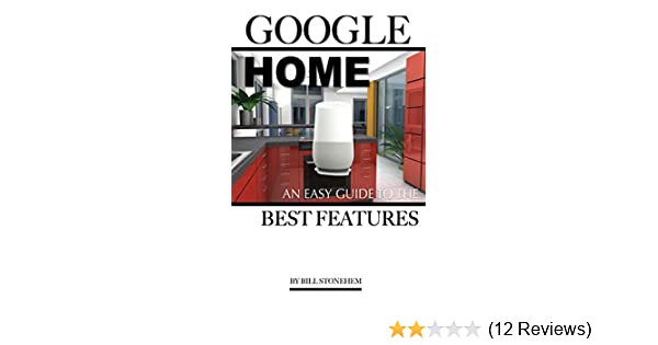 Amazon Com Google Home An Easy Guide The Features Ebook Bill