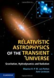 Relativistic Astrophysics of the Transient Universe : Gravitation, Hydrodynamics and Radiation, Van Putten, Maurice H. P. M. and Levinson, Amir, 110701073X