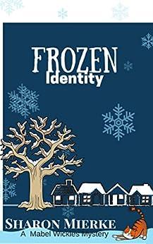 Frozen Identity (A Mabel Wickles Mystery Book 4) by [Mierke, Sharon]