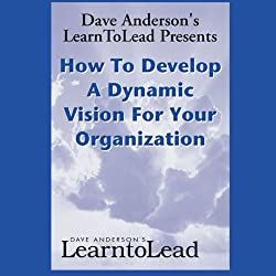 How to Develop a Dynamic Vision for Your Organization