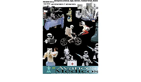 Inteligencia Artificial, Apps, Internet, Realidad Virtual, Robots, Equipos, Accesorios y Sensores (Avances Médicos nº 15) (Spanish Edition) eBook: Oswaldo ...