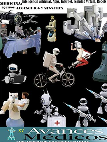 Amazon.com: Medicina. Inteligencia Artificial, Apps, Internet, Realidad Virtual, Robots, Equipos, Accesorios y Sensores (Avances Médicos nº 15) (Spanish ...
