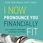 I Now Pronounce You Financially Fit: How to Protect Your Money in Marriage and Divorce | Pam Friedman
