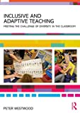 Inclusive and Adaptive Teaching : Meeting the Challenge of Diversity in the Classroom, Westwood, Peter, 0415811848
