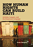 How Human Rights Can Build Haiti: Activists, Lawyers, and the Grassroots Campaign