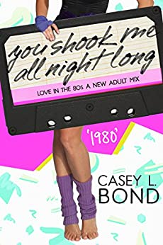 1980: You Shook Me All Night Long (Love in the 80s: A New Adult Mix) by [Bond, Casey L.]