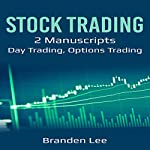 Stock Trading: 2 Manuscripts: Day Trading, Options Trading | Branden Lee