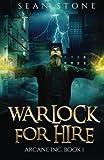 Warlock for Hire: Arcane Inc. Book 1 (Volume 1)