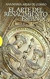 img - for El arte del Renacimiento espanol / The Art of the Spanish Renaissance (Ensayos / Essays) by Ana Maria Arias De Cossio (2009-01-03) book / textbook / text book