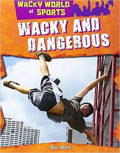 Wacky and Dangerous (Wacky World of Sports)